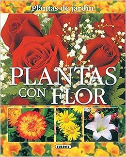 Plantas Con Flor Plantas De Jardin Plantas De Jardín: Amazon.es: Alonso de la Paz, Francisco Javier, Susaeta, Equipo: Libros