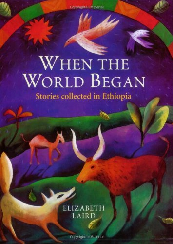 Read Online When the World Began: Stories Collected in Ethiopia (Oxford Myths & Legends) PDF