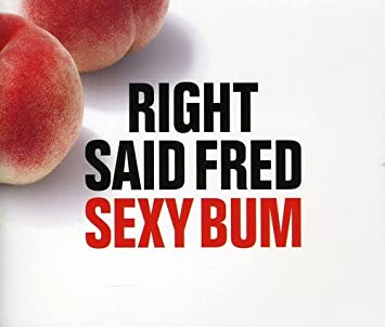 Right said fred sexy bum
