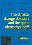Climate Change Delusion and the Great Electricity Rip-Off
