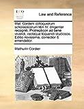 Mat Corderii Colloquiorum Scholasticorum Libri Iv Diligenter Recogniti Protrepticon Ad Bene Vivendi, Recteque Loquendi Studiosos Editio Novissima, Mathurin Cordier, 1170634230