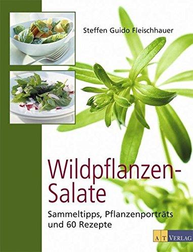 Wildpflanzen-Salate: Sammeltipps, Pflanzenporträts und 60 Rezepte