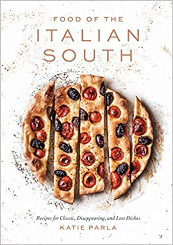 Food Of The Italian South Recipes For Classic Disappearing And Lost Dishes Amazon Co Uk Katie Parla 9781524760465 Books