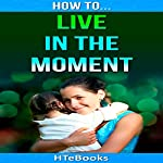 How to Live in the Moment |  HTeBooks