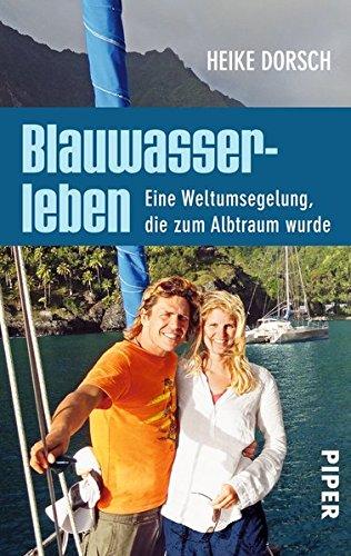 Blauwasserleben: Eine Weltumsegelung, die zum Albtraum wurde Taschenbuch – 14. Juli 2014 Heike Dorsch Regina Carstensen Piper Taschenbuch 3492305229