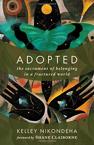 Adopted: The Sacrament of Belonging in a Fractured World PDF