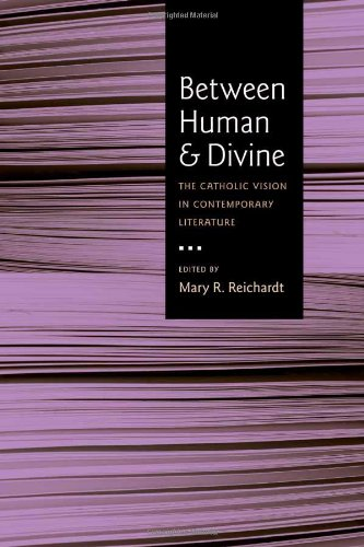 Between Human and Divine: The Catholic Vision in Contemporary Literature by Brand: Catholic Univ of Amer Pr