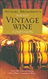 MICHAEL BROADBENT''S POCKET VINTAGE WINE COMPANION: Over Fifty Years of Tasting Over Three Centuries of Wine