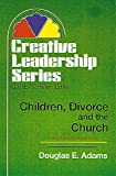Children, Divorce and the Church, Doug Adams, 0687064805