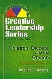 Children, Divorce and the Church, Doug Adams, 0687064805