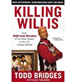 [KILLING WILLIS: FROM DIFF'RENT STROKES TO THE MEAN STREETS TO THE LIFE I ALWAYS WANTED] BY Bridges, Todd (Author) Touchstone Books (publisher) Paperback