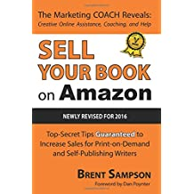 """Sell Your Book on Amazon: The Book Marketing COACH Reveals Top-Secret """"How-to"""" Tips Guaranteed to Increase Sales for Print-on-Demand and Self-Publishing Writers"""