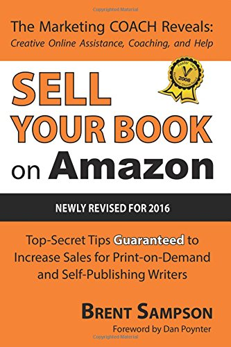 Sell Your Book on Amazon: The Book Marketing COACH Reveals Top-Secret ''How-to'' Tips Guaranteed to Increase Sales for Print-on-Demand and Self-Publishing Writers by Brand: Outskirts Press