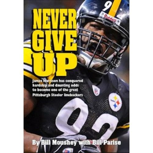 Never Give Up - James Harrison, Great Pittsburgh Steeler