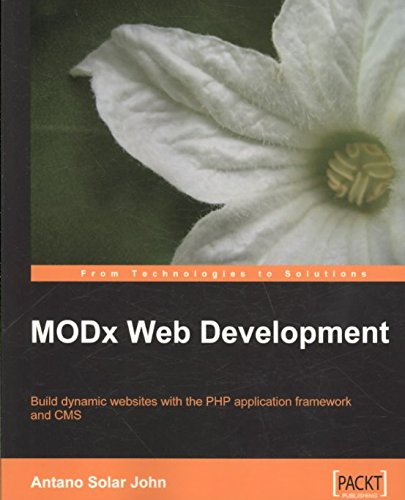[(MODX Web Development : Building Dynamic Web Sites with the php Application Framework and CMS)] [By (author) Antano Solar John] published on (April, 2009)