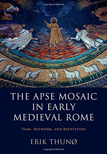 The Apse Mosaic in Early Medieval Rome: Time, Network, and Repetition by Cambridge University Press