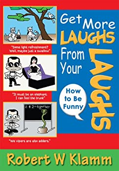 GET MORE LAUGHS FROM YOUR LAUGHS : How to Be Funny by [Robert Klamm]