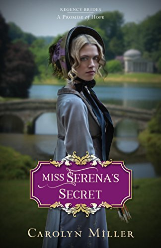 Miss Serena's Secret (Regency Brides: A Promise of Hope Book 2) by [Miller, Carolyn]