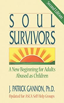 SOUL SURVIVORS: A New Beginning For Adults Abused As Children by [Gannon, J. Patrick]
