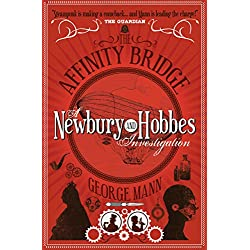 The Affinity Bridge: A Newbury & Hobbes Investigation (Newbury & Hobbes 1)