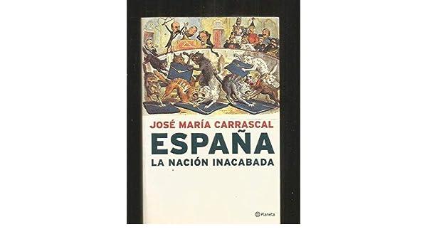 España - la nacion inacabada: Amazon.es: Carrascal, Jose Maria: Libros