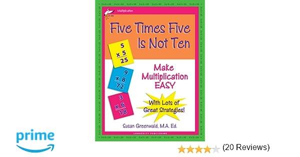 Five Times Five Is Not Ten: Make Multiplication Easy: Susan R ...