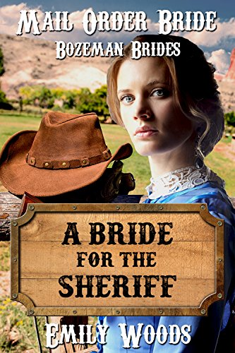 Mail Order Bride: A Bride for the Sheriff (Bozeman Brides Book 2)