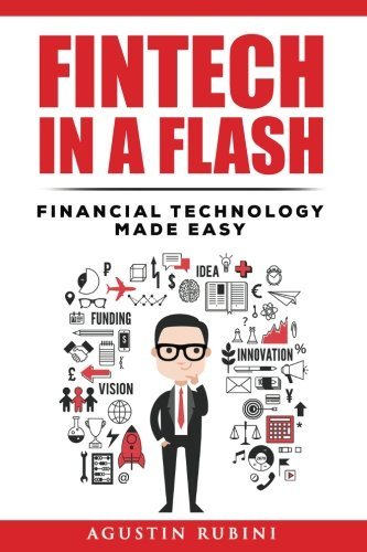 Fintech In A Flash  Financial Technology Made Easy  2018 Edition
