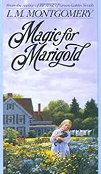 Magic for Marigold—The Serialized Version by [L M, Montgomery]