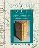 Cover To Cover: Creative Techniques For Making Beautiful Books, Journals & Albums