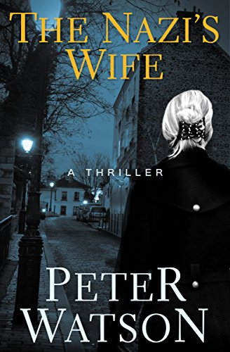 The Nazi's Wife: A Thriller by Peter Watson