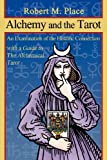 Alchemy and the Tarot: An Examination of the Historical Connection with a guide to The Alchemical Tarot