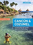 Moon Cancun and Cozumel: Including Playa del Carmen, Tulum and the Riviera Maya (Moon Handbooks)
