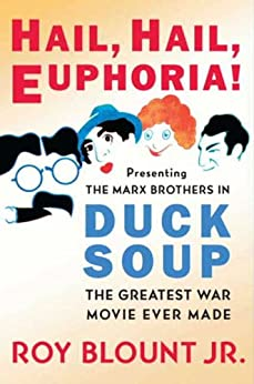 Hail, Hail, Euphoria!: Presenting the Marx Brothers in Duck Soup, the Greatest War Movie Ever Made by [Blount Jr., Roy]