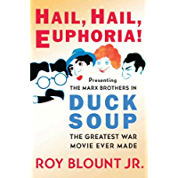 Hail, Hail, Euphoria!: Presenting the Marx Brothers in Duck Soup, the Greatest War Movie Ever Made book cover