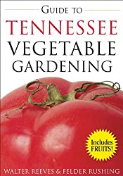 Guide to Tennessee Vegetable Gardening (Vegetable Gardening Guides)
