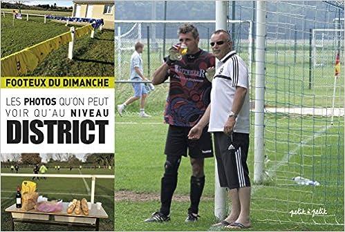Footeux du dimanche : Les photos qu'on peut voir qu'au niveau District, tome 2