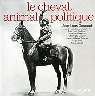 Le cheval, animal politique par Jean-Louis Gouraud
