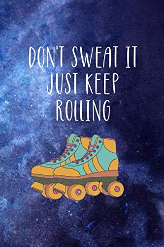Don't Sweat It Just Keep Rolling: Roller Skate Notebook Journal Composition Blank Lined Diary Notepad 120 Pages Paperback Black Blue por Patterson AK, Louisa