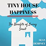 Tiny House Happiness: The Benefits of Living Small | Sean Dempsey