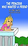 "The Princess:Kids book: ""The Princess Who Wanted a Friend""""…She had all that she wanted to nurture her mind,But she needed a friend who was helpful and kind!And the king thought, ""Now where, in this kingdom so fair,Is a friend for my daughter..."