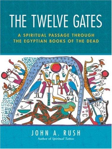 The Twelve Gates: A Spiritual Passage Through the Egyptian Books of the Dead (Egyptian Book Of Gates)