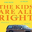 The Kids Are All Right: A Memoir Audiobook by Liz Welch, Amanda Welch, Dan Welch, Diana Welch Narrated by  Various