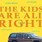 The Kids Are All Right: A Memoir | Liz Welch,Amanda Welch,Dan Welch,Diana Welch