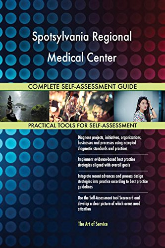 Spotsylvania Regional Medical Center All-Inclusive Self-Assessment - More than 660 Success Criteria, Instant Visual Insights, Comprehensive Spreadsheet Dashboard, Auto-Prioritized for Quick Results