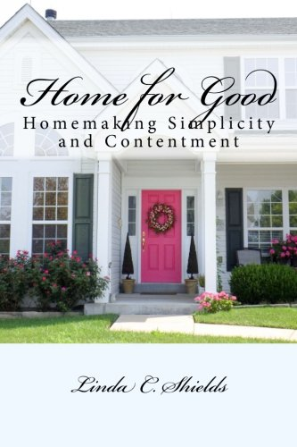 Home for Good: Homemaking Simplicity & Contentment
