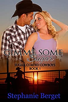 Gimme Some Sugar (Sugar Coated Cowboys Book 1) by [Berget, Stephanie]