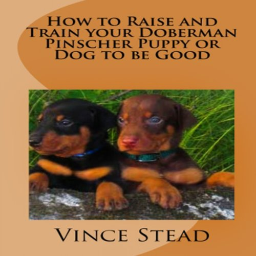 - How to Raise and Train your Doberman Pincher Puppy or Dog to be Good