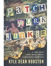Patchwork Junkie: A True Story About Drugs, Prison & Surviving Redemption