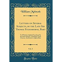 Letters on Several Subjects, by the Late Sir Thomas Fitzosborne, Bart, Vol. 2: To Which Is Added (Translated by the Same Hand), A Dialogue Upon Oratory, Attributed to Quinctilian (Classic Reprint)